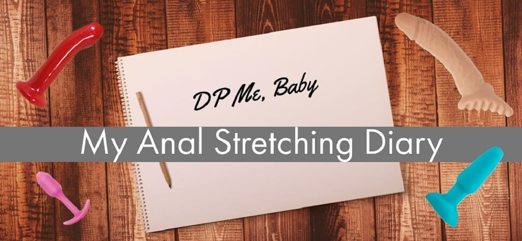 DP Me, Baby: My Anal Stretching Diary • Phallophile Reviews